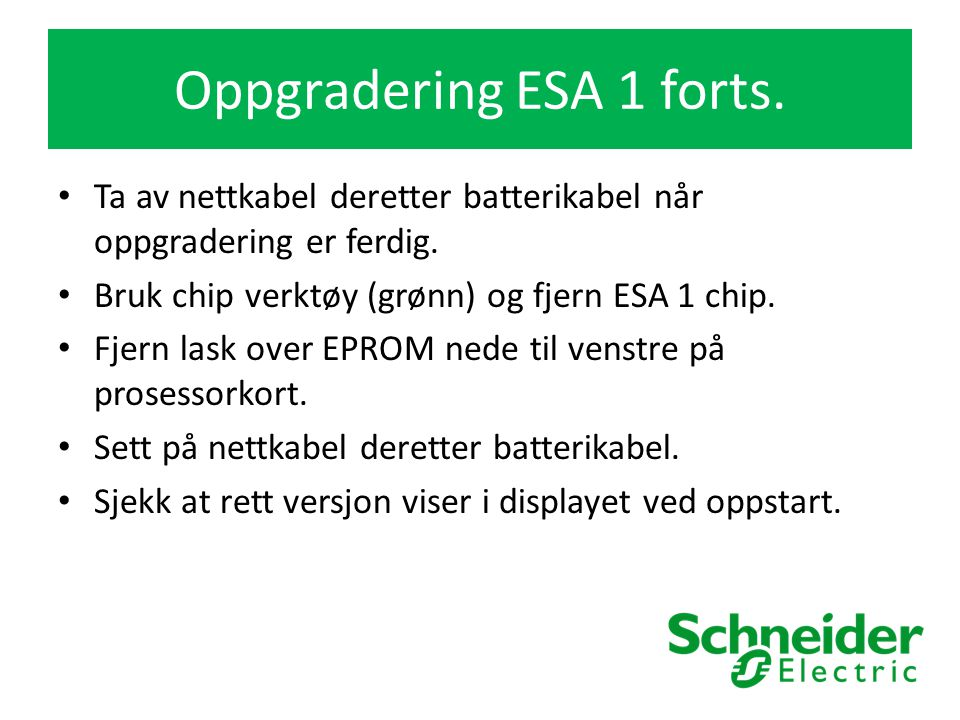 Oppgradering ESA 1 forts. Ta av nettkabel deretter batterikabel når oppgradering er ferdig.