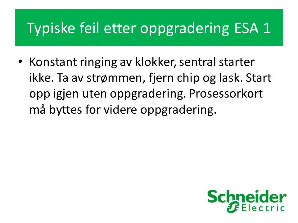 Typiske feil etter oppgradering ESA 1 Konstant ringing av klokker, sentral starter ikke.
