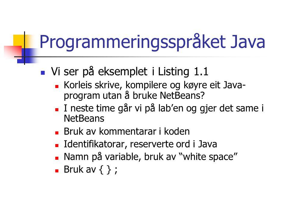 Programmeringsspråket Java Vi ser på eksemplet i Listing 1.1 Korleis skrive, kompilere og køyre eit Java- program utan å bruke NetBeans.