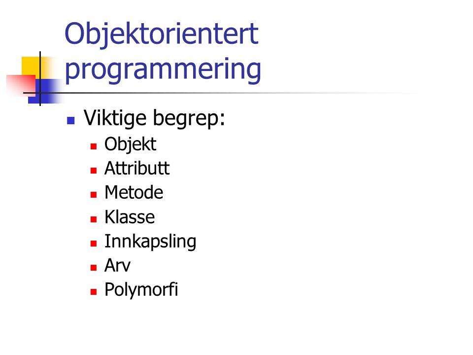 Objektorientert programmering Viktige begrep: Objekt Attributt Metode Klasse Innkapsling Arv Polymorfi