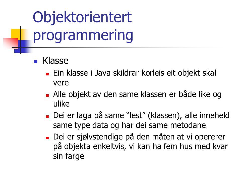 Objektorientert programmering Klasse Ein klasse i Java skildrar korleis eit objekt skal vere Alle objekt av den same klassen er både like og ulike Dei er laga på same lest (klassen), alle inneheld same type data og har dei same metodane Dei er sjølvstendige på den måten at vi opererer på objekta enkeltvis, vi kan ha fem hus med kvar sin farge