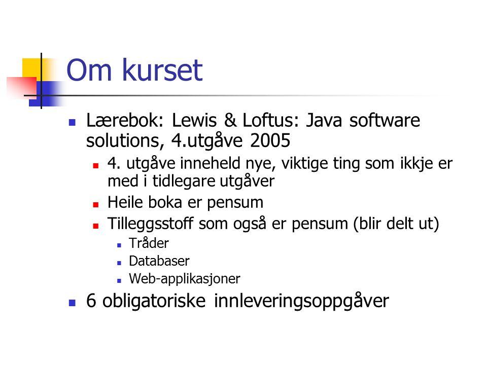 Om kurset Lærebok: Lewis & Loftus: Java software solutions, 4.utgåve 2005 4.
