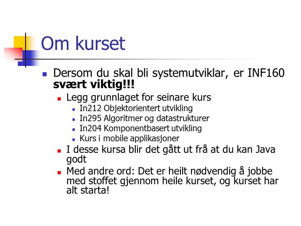 Om kurset Dersom du skal bli systemutviklar, er INF160 svært viktig!!.