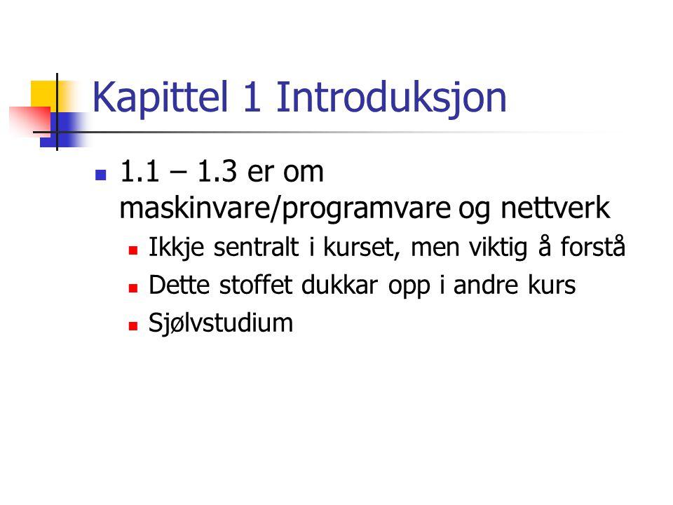 Kapittel 1 Introduksjon 1.1 – 1.3 er om maskinvare/programvare og nettverk Ikkje sentralt i kurset, men viktig å forstå Dette stoffet dukkar opp i andre kurs Sjølvstudium