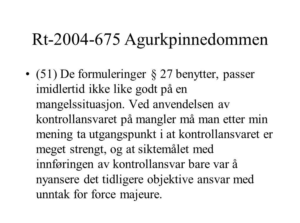 Rt-2004-675 Agurkpinnedommen (51) De formuleringer § 27 benytter, passer imidlertid ikke like godt på en mangelssituasjon.
