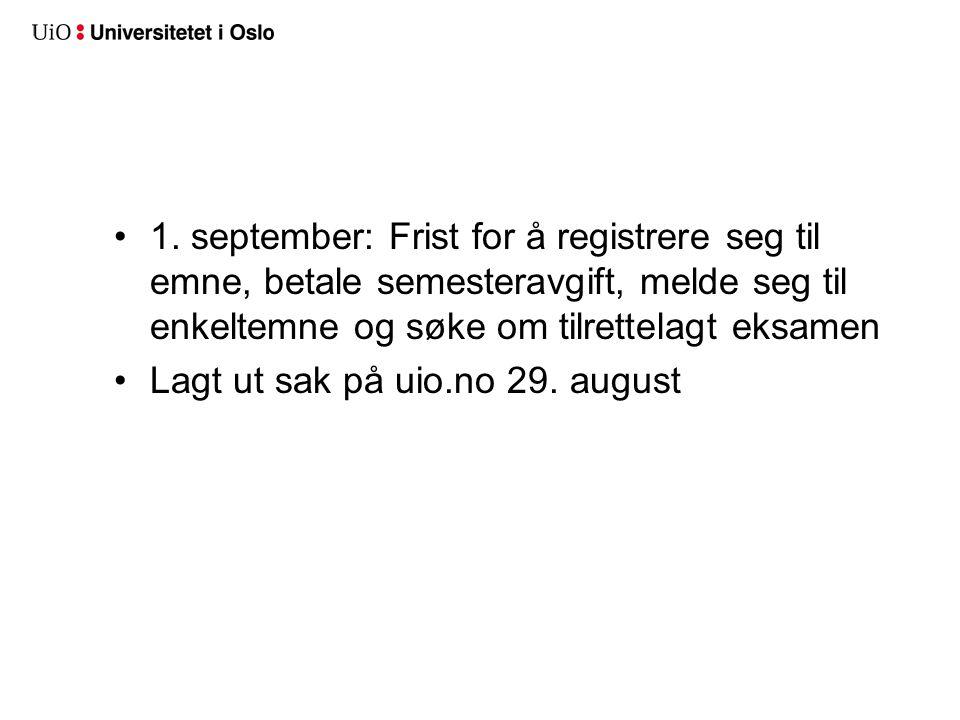 1. september: Frist for å registrere seg til emne, betale semesteravgift, melde seg til enkeltemne og søke om tilrettelagt eksamen Lagt ut sak på uio.