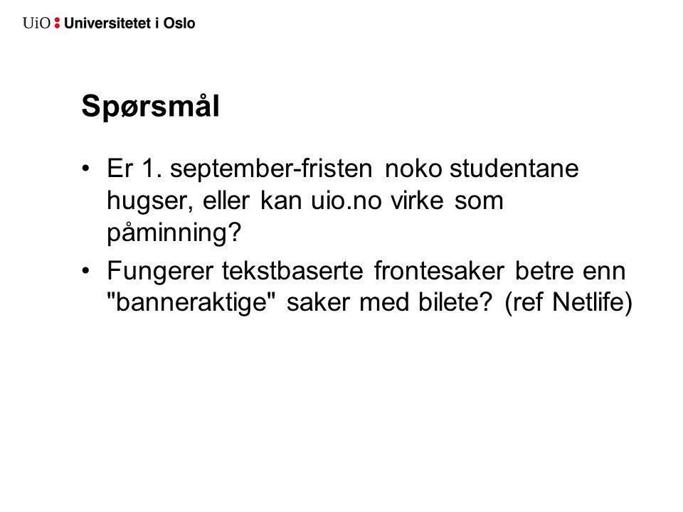 Spørsmål Er 1. september-fristen noko studentane hugser, eller kan uio.no virke som påminning? Fungerer tekstbaserte frontesaker betre enn