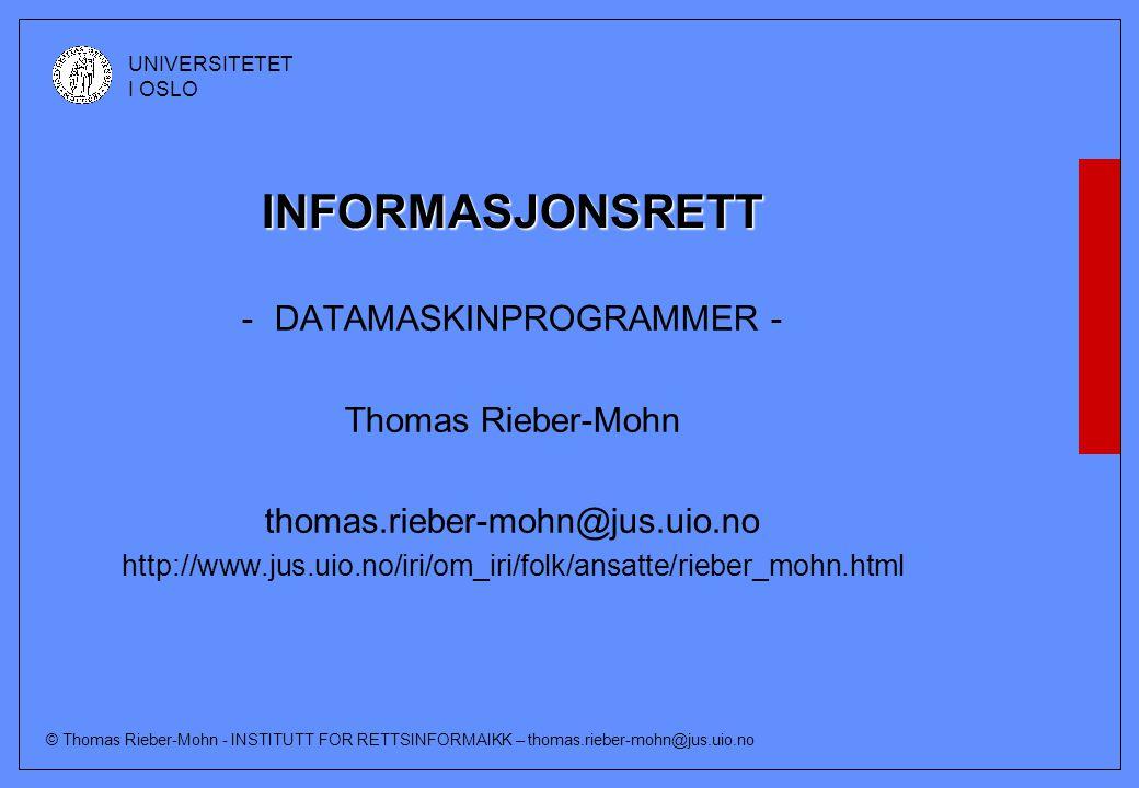 © Thomas Rieber-Mohn - INSTITUTT FOR RETTSINFORMAIKK – thomas.rieber-mohn@jus.uio.no UNIVERSITETET I OSLO INFORMASJONSRETT -DATAMASKINPROGRAMMER - Thomas Rieber-Mohn thomas.rieber-mohn@jus.uio.no http://www.jus.uio.no/iri/om_iri/folk/ansatte/rieber_mohn.html