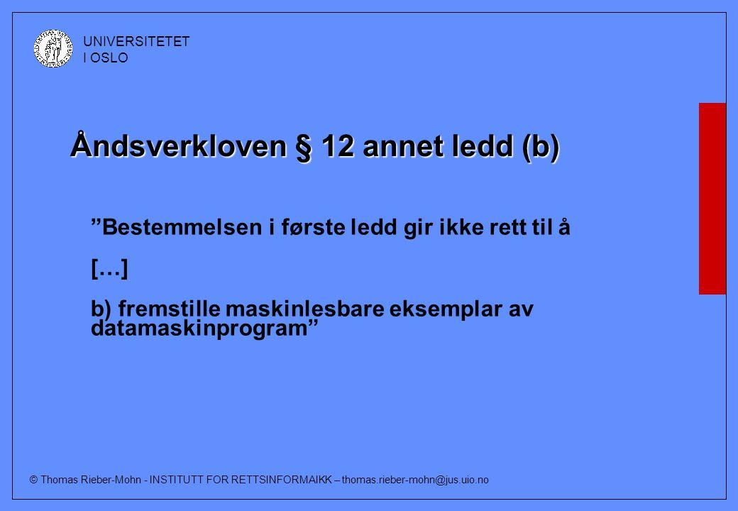 © Thomas Rieber-Mohn - INSTITUTT FOR RETTSINFORMAIKK – thomas.rieber-mohn@jus.uio.no UNIVERSITETET I OSLO Åndsverkloven § 12 annet ledd (b) Bestemmelsen i første ledd gir ikke rett til å […] b) fremstille maskinlesbare eksemplar av datamaskinprogram