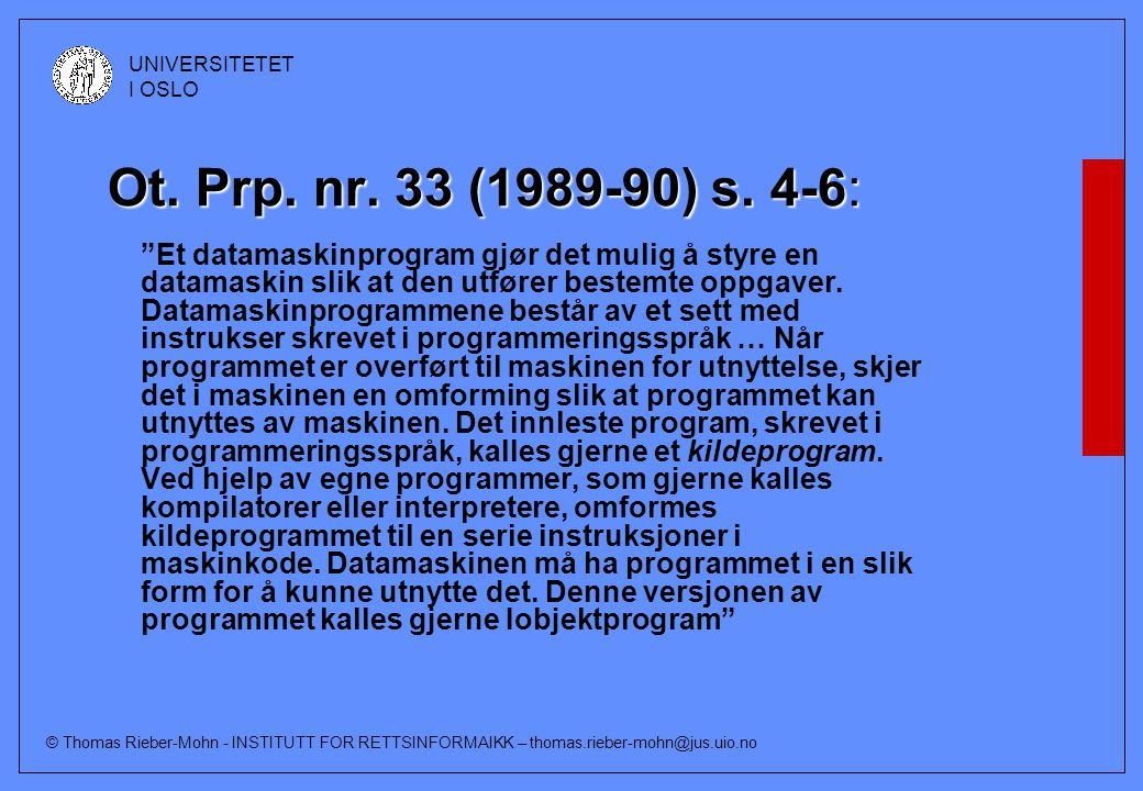 © Thomas Rieber-Mohn - INSTITUTT FOR RETTSINFORMAIKK – thomas.rieber-mohn@jus.uio.no UNIVERSITETET I OSLO Datamaskinprogrammet avgrenses mot:  Spesifikasjonen  Dokumentasjonen