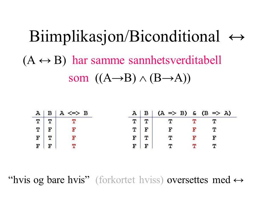 Biimplikasjon/Biconditional ↔ (A ↔ B) har samme sannhetsverditabell som ((A→B)  (B→A)) hvis og bare hvis (forkortet hviss) oversettes med ↔