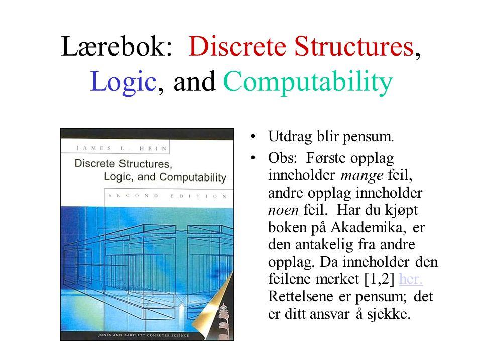 Lærebok: Discrete Structures, Logic, and Computability Utdrag blir pensum. Obs: Første opplag inneholder mange feil, andre opplag inneholder noen feil