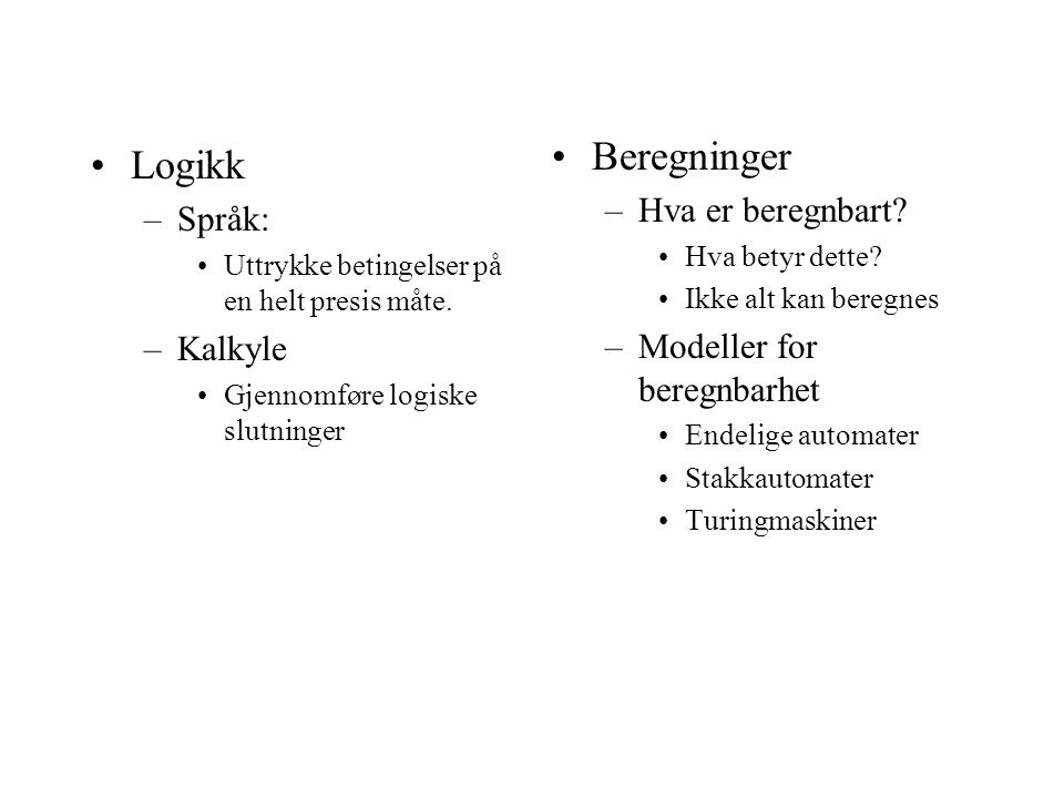 Logikk –Språk: Uttrykke betingelser på en helt presis måte.