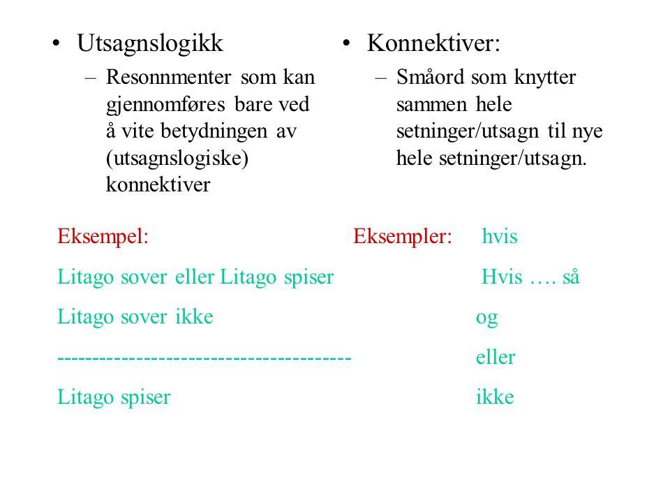 Utsagnslogikk –Resonnmenter som kan gjennomføres bare ved å vite betydningen av (utsagnslogiske) konnektiver Konnektiver: –Småord som knytter sammen hele setninger/utsagn til nye hele setninger/utsagn.