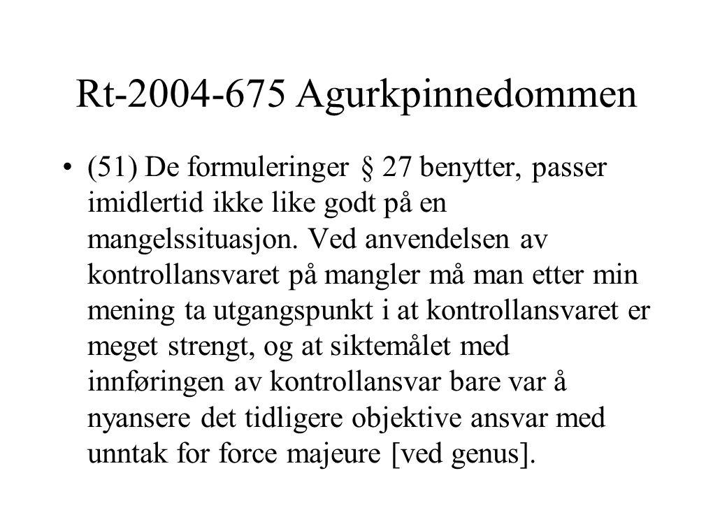 Rt-2004-675 Agurkpinnedommen (51) De formuleringer § 27 benytter, passer imidlertid ikke like godt på en mangelssituasjon. Ved anvendelsen av kontroll