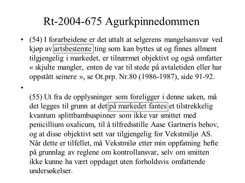 Rt-2004-675 Agurkpinnedommen (54) I forarbeidene er det uttalt at selgerens mangelsansvar ved kjøp av artsbestemte ting som kan byttes ut og finnes al