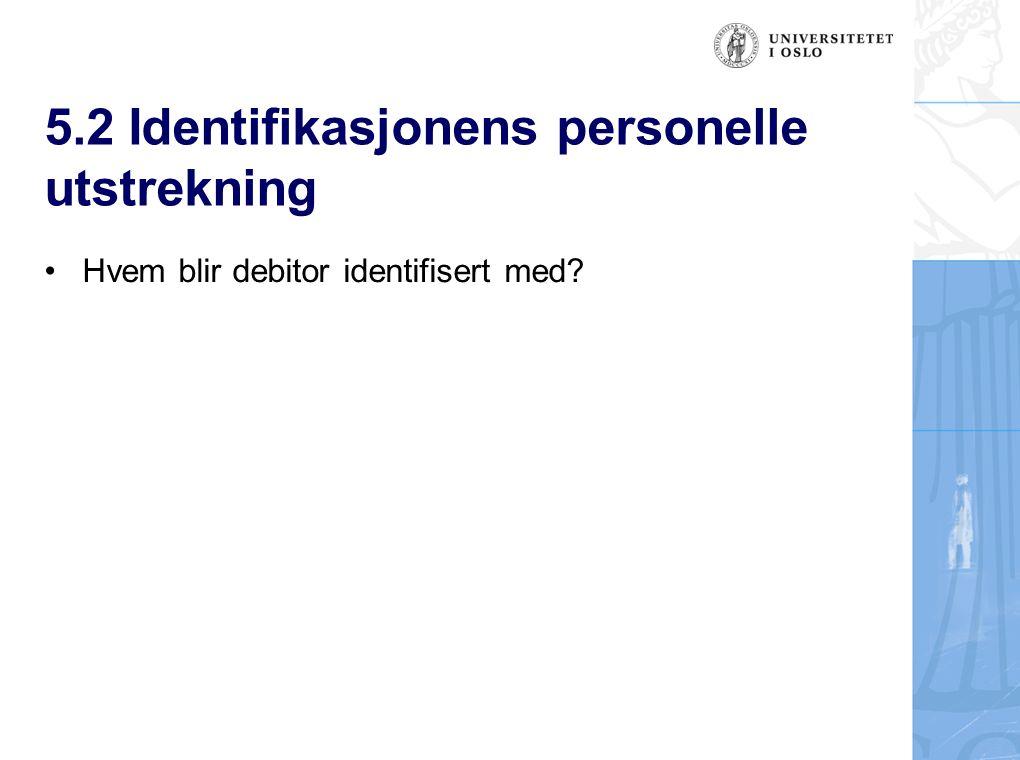 5.2 Identifikasjonens personelle utstrekning Hvem blir debitor identifisert med?