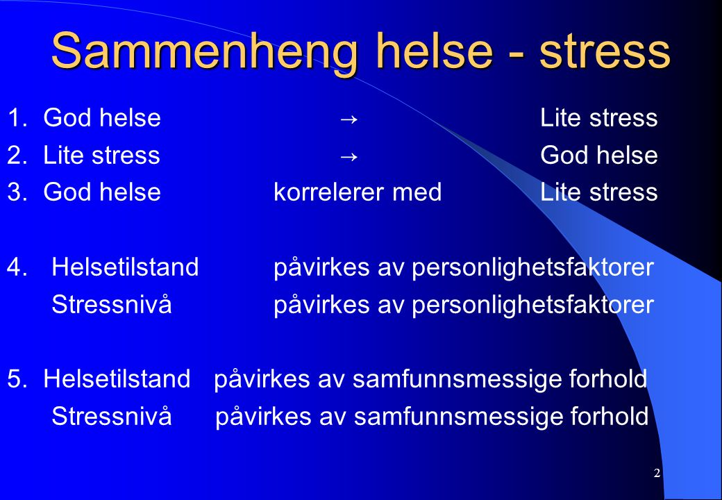 2 Sammenheng helse - stress 1. God helse→Lite stress 2. Lite stress→God helse 3. God helsekorrelerer medLite stress 4. Helsetilstand påvirkes av perso