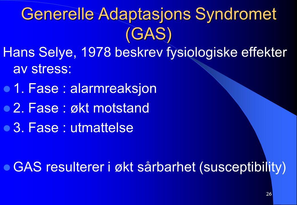 26 Generelle Adaptasjons Syndromet (GAS) Hans Selye, 1978 beskrev fysiologiske effekter av stress: 1. Fase : alarmreaksjon 2. Fase : økt motstand 3. F