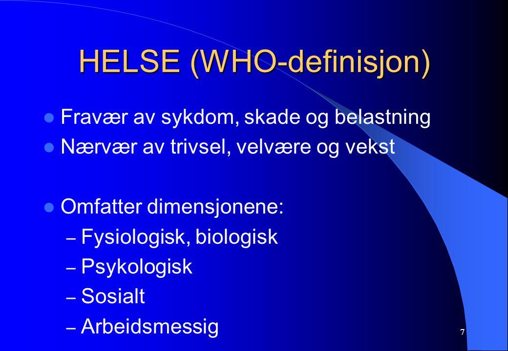7 HELSE (WHO-definisjon) Fravær av sykdom, skade og belastning Nærvær av trivsel, velvære og vekst Omfatter dimensjonene: – Fysiologisk, biologisk – Psykologisk – Sosialt – Arbeidsmessig