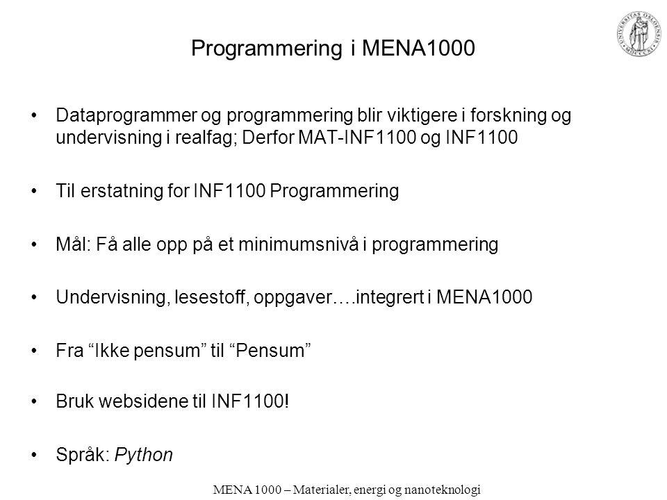 MENA 1000 – Materialer, energi og nanoteknologi MENA 1000 – Materialer, energi og nanoteknologi; plan H09 NB: Foreløpig – spesielt mhp. Programmering