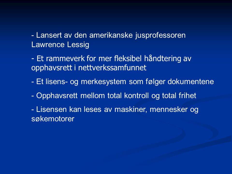 - Lansert av den amerikanske jusprofessoren Lawrence Lessig - Et rammeverk for mer fleksibel håndtering av opphavsrett i nettverkssamfunnet - Et lisens- og merkesystem som følger dokumentene - Opphavsrett mellom total kontroll og total frihet - Lisensen kan leses av maskiner, mennesker og søkemotorer