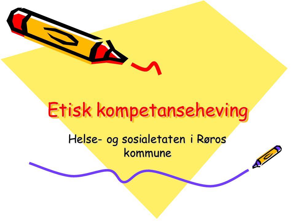 Etisk kompetanseheving Helse- og sosialetaten i Røros kommune