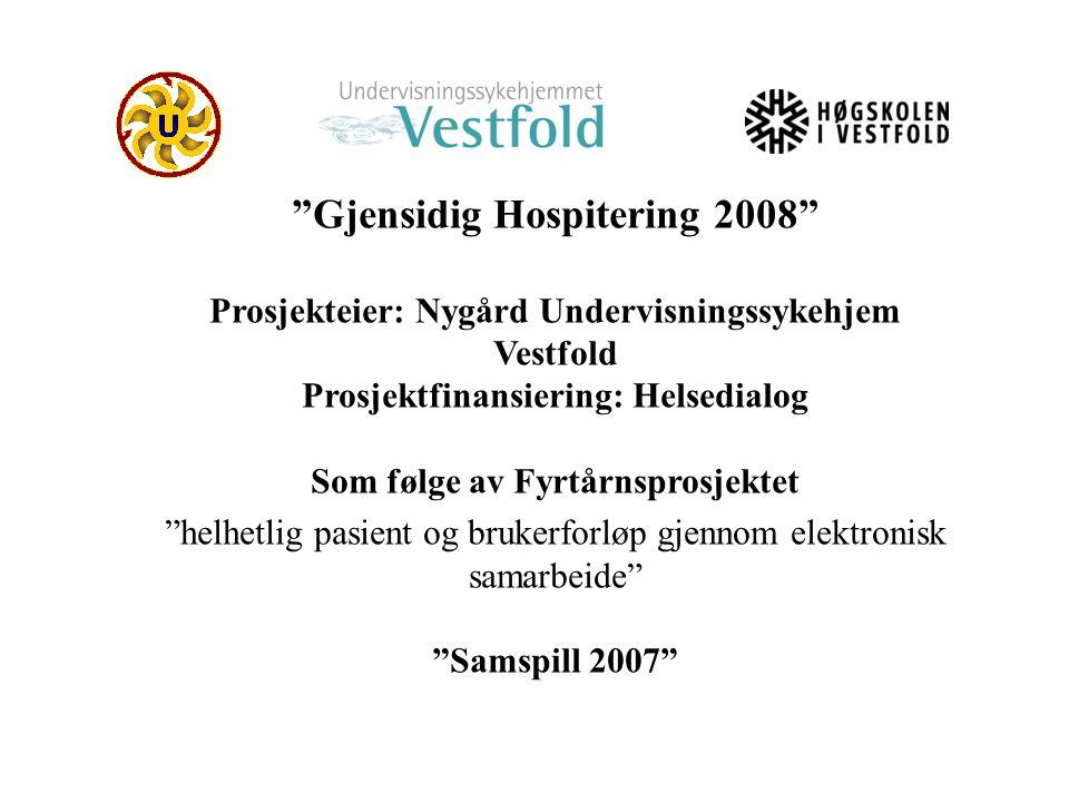 """""""Gjensidig Hospitering 2008"""" Prosjekteier: Nygård Undervisningssykehjem Vestfold Prosjektfinansiering: Helsedialog Som følge av Fyrtårnsprosjektet """"he"""