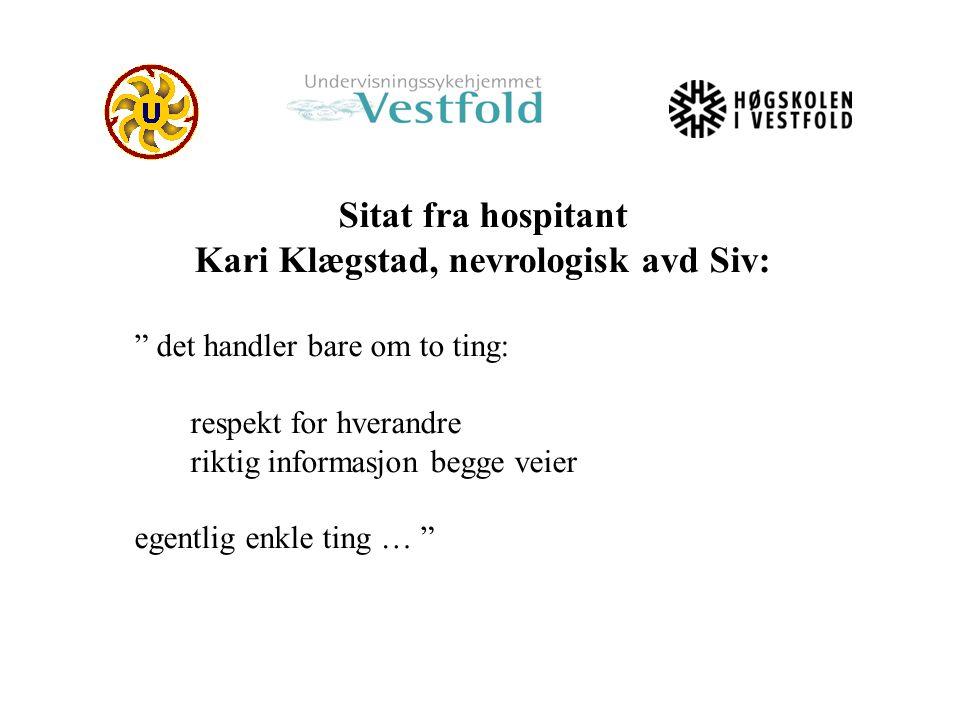"""Sitat fra hospitant Kari Klægstad, nevrologisk avd Siv: """" det handler bare om to ting: respekt for hverandre riktig informasjon begge veier egentlig e"""