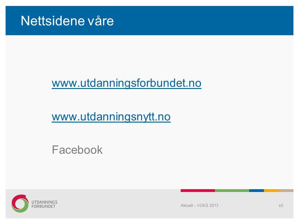 Nettsidene våre www.utdanningsforbundet.no www.utdanningsnytt.no Facebook Aktuelt - VOKS 2013s5