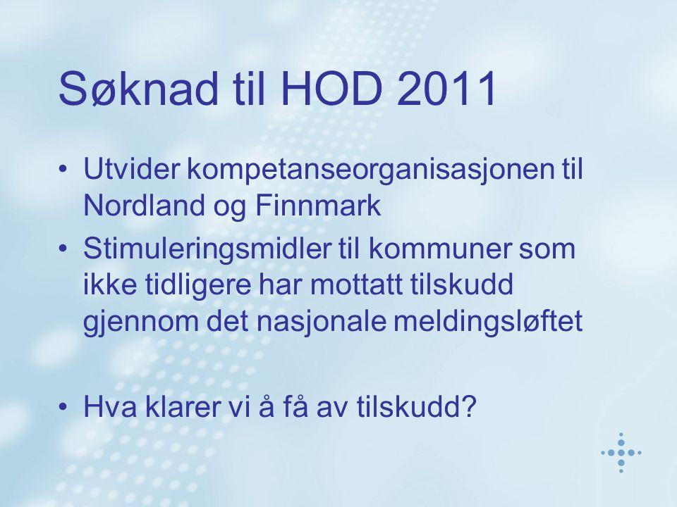 Søknad til HOD 2011 Utvider kompetanseorganisasjonen til Nordland og Finnmark Stimuleringsmidler til kommuner som ikke tidligere har mottatt tilskudd gjennom det nasjonale meldingsløftet Hva klarer vi å få av tilskudd
