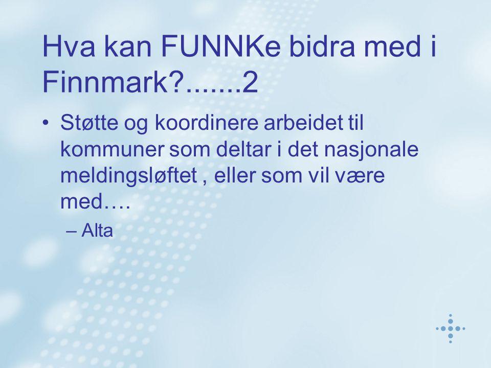 Hva kan FUNNKe bidra med i Finnmark .......2 Støtte og koordinere arbeidet til kommuner som deltar i det nasjonale meldingsløftet, eller som vil være med….