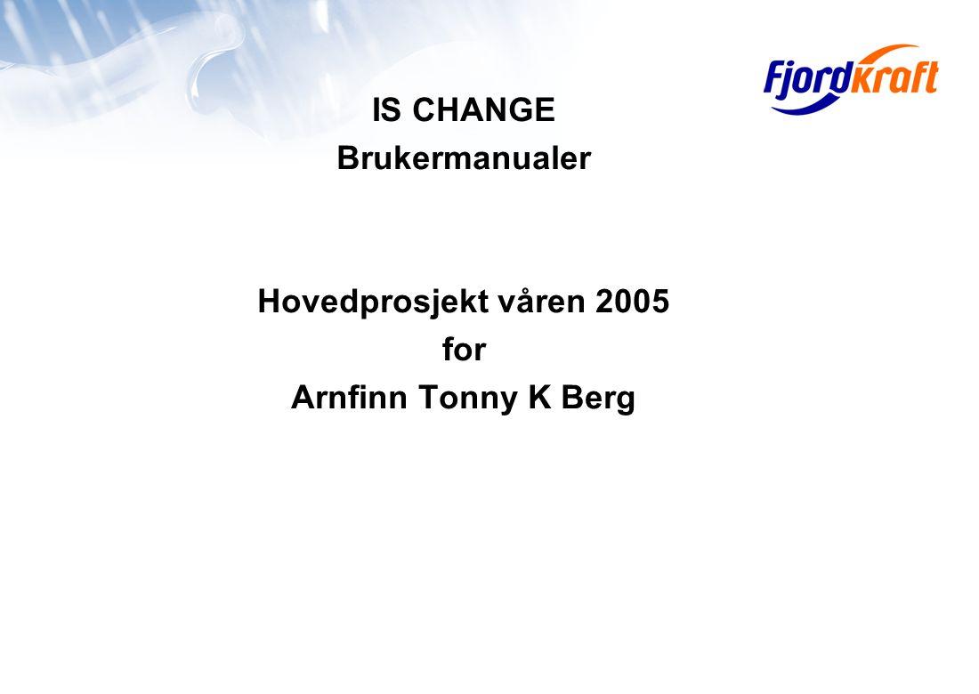 IS CHANGE Brukermanualer Hovedprosjekt våren 2005 for Arnfinn Tonny K Berg