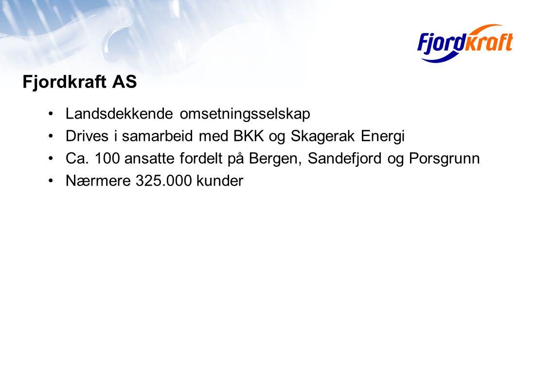 Fjordkraft AS Landsdekkende omsetningsselskap Drives i samarbeid med BKK og Skagerak Energi Ca.