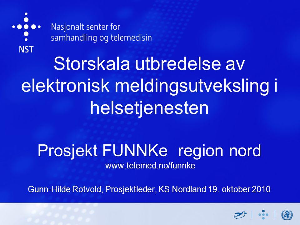 Storskala utbredelse av elektronisk meldingsutveksling i helsetjenesten Prosjekt FUNNKe region nord www.telemed.no/funnke Gunn-Hilde Rotvold, Prosjekt