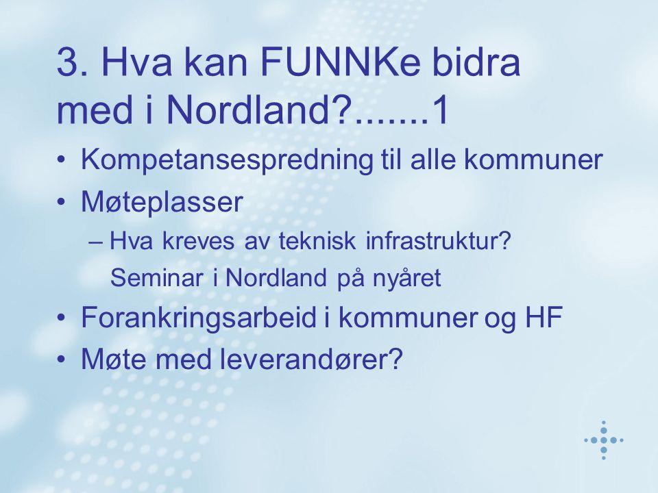 3. Hva kan FUNNKe bidra med i Nordland?.......1 Kompetansespredning til alle kommuner Møteplasser –Hva kreves av teknisk infrastruktur? Seminar i Nord