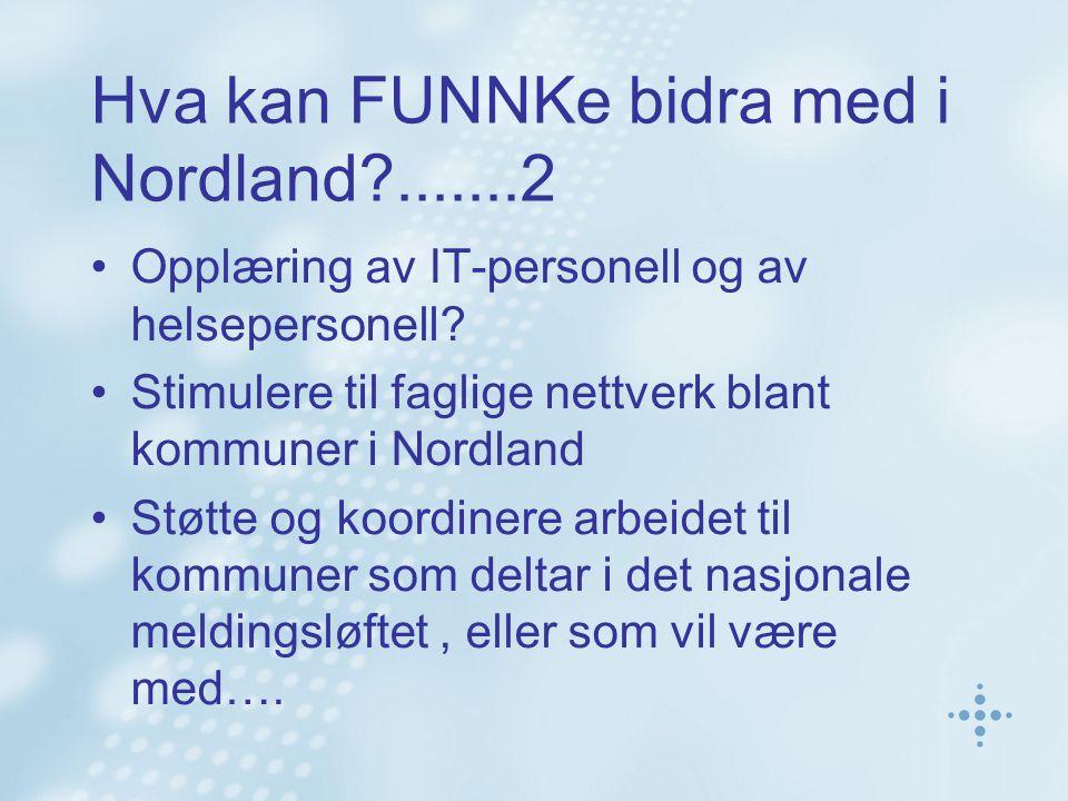 Hva kan FUNNKe bidra med i Nordland?.......2 Opplæring av IT-personell og av helsepersonell? Stimulere til faglige nettverk blant kommuner i Nordland