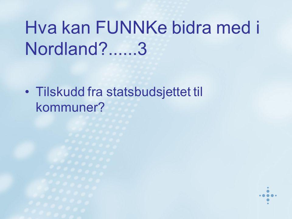 Hva kan FUNNKe bidra med i Nordland?......3 Tilskudd fra statsbudsjettet til kommuner?