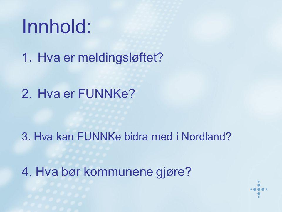 Innhold: 1.Hva er meldingsløftet? 2.Hva er FUNNKe? 3. Hva kan FUNNKe bidra med i Nordland? 4. Hva bør kommunene gjøre?