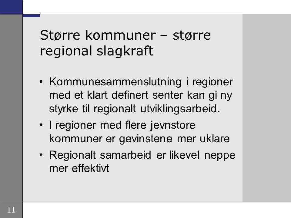 11 Større kommuner – større regional slagkraft Kommunesammenslutning i regioner med et klart definert senter kan gi ny styrke til regionalt utviklingsarbeid.