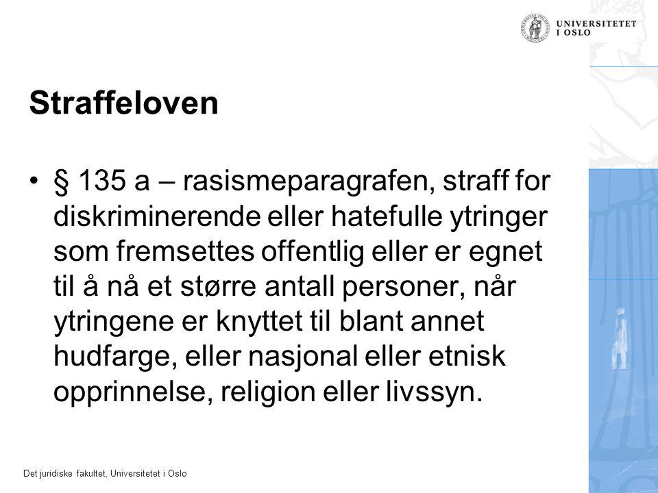 Det juridiske fakultet, Universitetet i Oslo Straffeloven § 135 a – rasismeparagrafen, straff for diskriminerende eller hatefulle ytringer som fremset