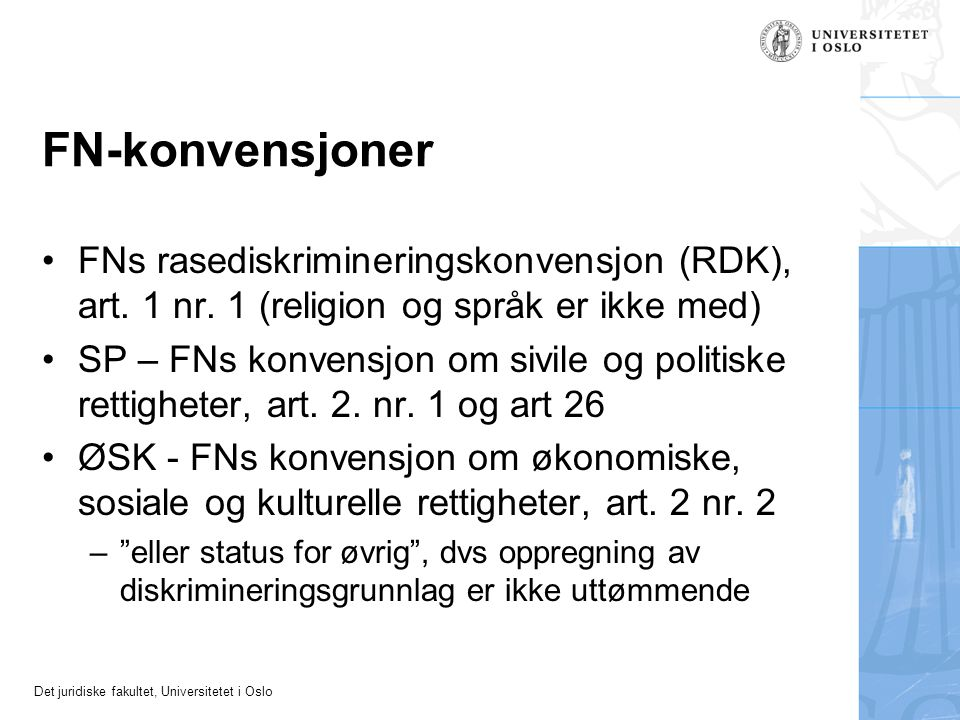 Det juridiske fakultet, Universitetet i Oslo FN-konvensjoner FNs rasediskrimineringskonvensjon (RDK), art. 1 nr. 1 (religion og språk er ikke med) SP