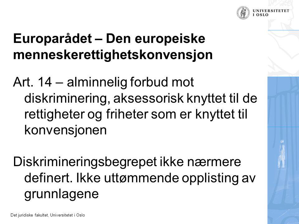 Det juridiske fakultet, Universitetet i Oslo Europarådet – Den europeiske menneskerettighetskonvensjon Art. 14 – alminnelig forbud mot diskriminering,
