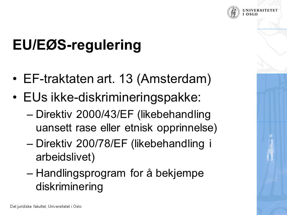 Det juridiske fakultet, Universitetet i Oslo EU/EØS-regulering EF-traktaten art. 13 (Amsterdam) EUs ikke-diskrimineringspakke: –Direktiv 2000/43/EF (l