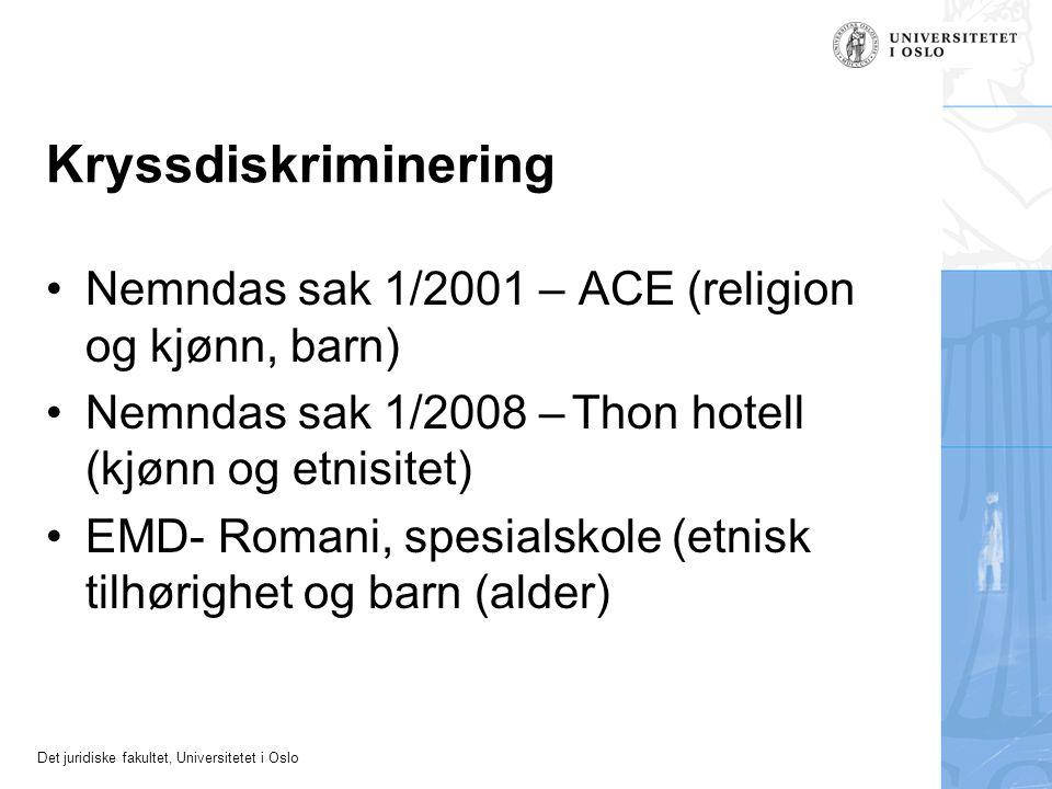 Det juridiske fakultet, Universitetet i Oslo Kryssdiskriminering Nemndas sak 1/2001 – ACE (religion og kjønn, barn) Nemndas sak 1/2008 –Thon hotell (kjønn og etnisitet) EMD- Romani, spesialskole (etnisk tilhørighet og barn (alder)