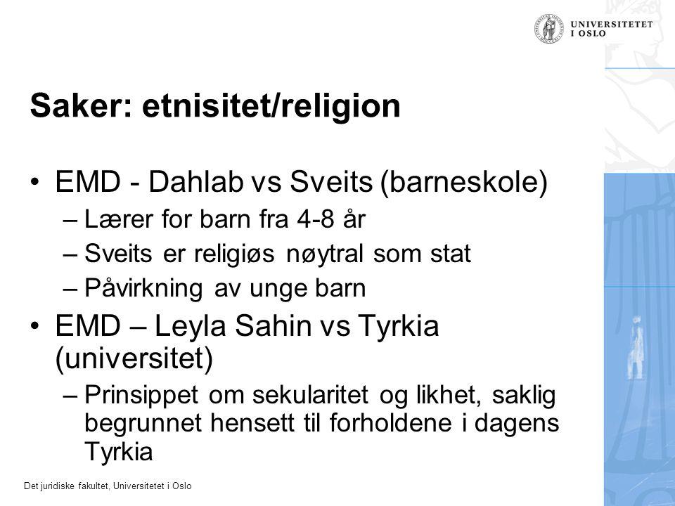 Det juridiske fakultet, Universitetet i Oslo Saker: etnisitet/religion EMD - Dahlab vs Sveits (barneskole) –Lærer for barn fra 4-8 år –Sveits er relig