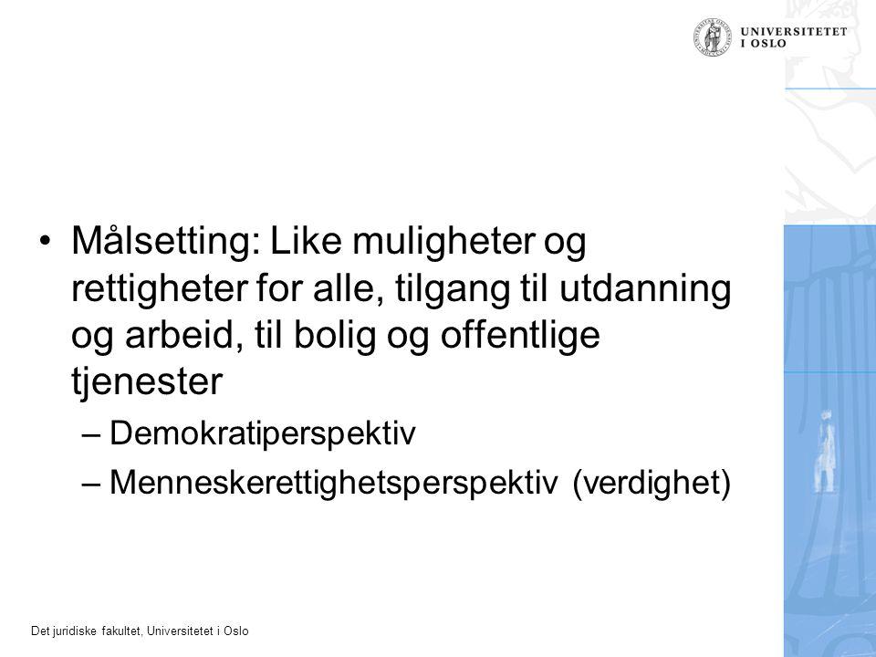 Det juridiske fakultet, Universitetet i Oslo Målsetting: Like muligheter og rettigheter for alle, tilgang til utdanning og arbeid, til bolig og offentlige tjenester –Demokratiperspektiv –Menneskerettighetsperspektiv (verdighet)