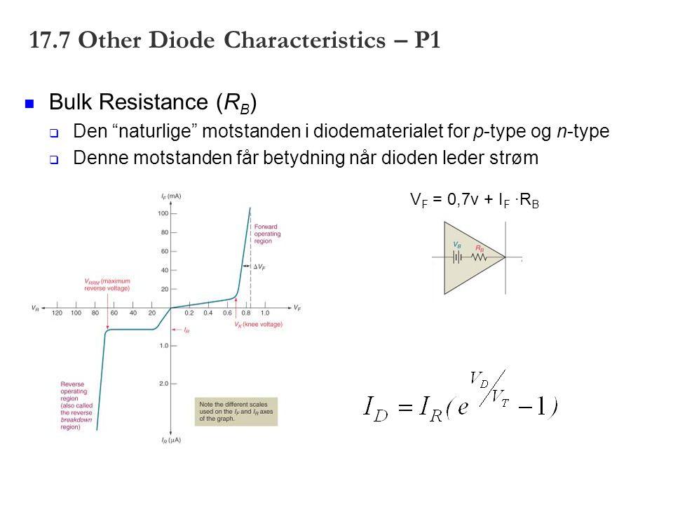"""17.7 Other Diode Characteristics – P1 Bulk Resistance (R B )  Den """"naturlige"""" motstanden i diodematerialet for p-type og n-type  Denne motstanden få"""