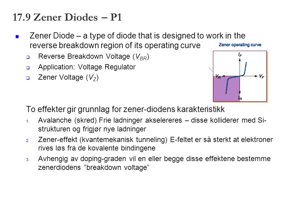 17.9 Zener Diodes – P1 Zener Diode – a type of diode that is designed to work in the reverse breakdown region of its operating curve  Reverse Breakdo