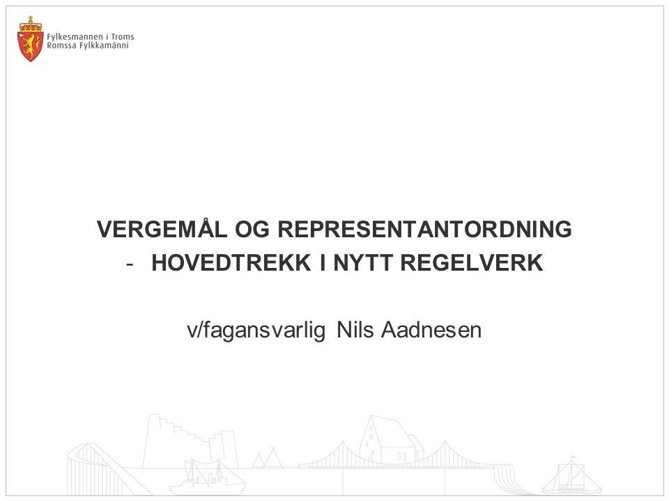 VERGEMÅL OG REPRESENTANTORDNING -HOVEDTREKK I NYTT REGELVERK v/fagansvarlig Nils Aadnesen